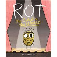 Rot, the Cutest in the World! by Clanton, Ben, 9781481467629