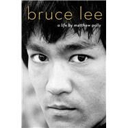 Bruce Lee A Life by Polly, Matthew, 9781501187629