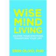 Wise Mind Living by Olivo, Erin, Ph.d., 9781622037629