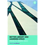 Better Library and Learning Spaces: Projects, Trends and Ideas by Watson, Les, 9781856047630