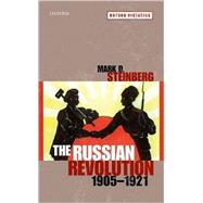 The Russian Revolution, 1905-1921 by Steinberg, Mark D., 9780199227631