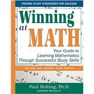 Winning At Math: Your Guide to Learning Mathematics Through Successful Study Skills by Nolting, Paul D., 9780940287631