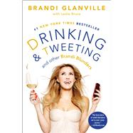 Drinking and Tweeting And Other Brandi Blunders by Glanville, Brandi; Bruce, Leslie, 9781476707631
