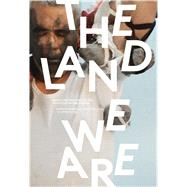 The Land We Are: Artists & Writers Unsettle the Politics of Reconciliation in Canada by Hill, Gabrielle Lhirondelle; Mccall, Sophie, 9781894037631