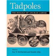 Tadpoles: The Biology of Anuran Larvae by McDiarmid, Roy W., 9780226557632