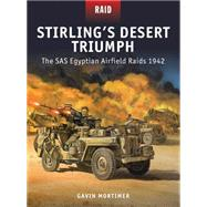 Stirling's Desert Triumph The SAS Egyptian Airfield Raids 1942 by Mortimer, Gavin; Dennis, Peter; Shumate, Johnny; Gilliland, Alan, 9781472807632