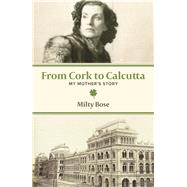 From Cork to Calcutta by Bose, Milty, 9789384757632