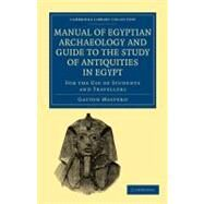 Manual of Egyptian Archaeology and Guide to the Study of Antiquities in Egypt by Maspero, Gaston, 9781108017633