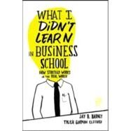 What I Didn't Learn in Business School by Barney, Jay, 9781422157633