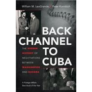 Back Channel to Cuba by Leogrande, William M.; Kornbluh, Peter, 9781469617633