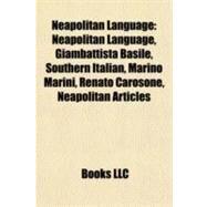 Neapolitan Language : Neapolitan Language, Giambattista Basile, Southern Italian, Marino Marini, Renato Carosone, Neapolitan Articles by , 9781155467634