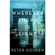 Wherever There Is Light A Novel by Golden, Peter, 9781501107634