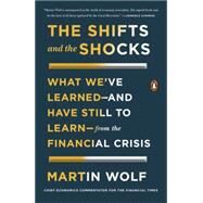 The Shifts and the Shocks What We've Learned?and Have Still to Learn?from the Financial Crisis by Wolf, Martin, 9780143127635