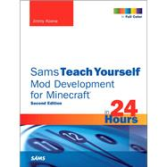 Sams Teach Yourself Mod Development for Minecraft in 24 Hours by Koene, Jimmy, 9780672337635