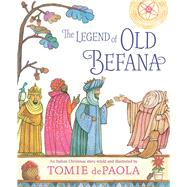 The Legend of Old Befana An Italian Christmas Story by dePaola, Tomie; dePaola, Tomie, 9781481477635