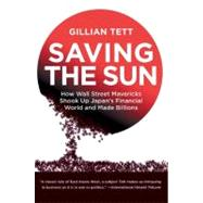 Saving the Sun : Japan's Financial Crisis and a Wall Stre by Tett, Gillian, 9780061877636