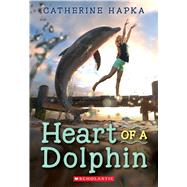 Heart of a Dolphin by Hapka, Catherine, 9780545917636
