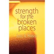 Strength for the Broken Places by Harnish, James A., 9780687657636