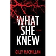 What She Knew by Macmillan, Gilly, 9781410487636