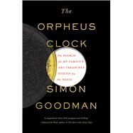 The Orpheus Clock The Search for My Family's Art Treasures Stolen by the Nazis by Goodman, Simon, 9781451697636