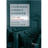Courtroom Evidence Handbook 2017-2018 by Goode, Steven; Wellborn, Olin, III, 9781683287636