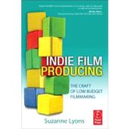 Indie Film Producing: The Craft of Low Budget Filmmaking by Lyons; Suzanne, 9780240817637