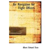 Air Navigation for Flight Officers by Dixie, Albert Edward, 9780554677637