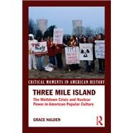 Three Mile Island: The Meltdown Crisis and Nuclear Power in American Popular Culture by Halden; Grace, 9781138917637