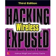 Hacking Exposed Wireless, Third Edition Wireless Security Secrets & Solutions by Wright, Joshua; Cache, Johnny, 9780071827638