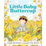 Little Baby Buttercup by Ashman, Linda; Byun, You, 9780399167638