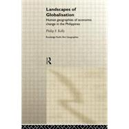 Landscapes of Globalization: Human Geographies of Economic Change in the Philippines by Kelly,Philip F., 9780415757638
