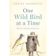 One Wild Bird at a Time by Heinrich, Bernd, 9780544387638