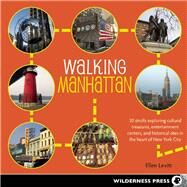 Walking Manhattan 30 Strolls Exploring Cultural Treasures, Entertainment Centers, and Historical Sites in the Heart of New York City by Levitt, Ellen, 9780899977638