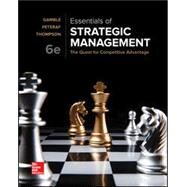 Essentials of Strategic Management: The Quest for Competitive Advantage by Gamble, John; Thompson Jr., Arthur; Peteraf, Margaret, 9781259927638