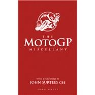 The MotoGP Miscellany by White, John, 9781780977638