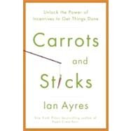 Carrots and Sticks by Ayres, Ian, 9780553807639