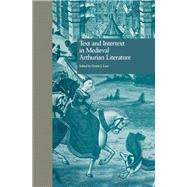 Text and Intertext in Medieval Arthurian Literature by Lacy,Norris J.;Lacy,Norris J., 9781138997639