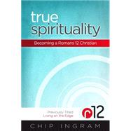 True Spirituality Becoming a Romans 12 Christian by Ingram, Chip, 9781476727639