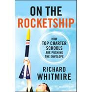 On the Rocketship A Tech Entrepreneur's Journey to Re-think Education Through Charter Schools by Whitmire, Richard, 9781118607640