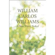 William Carlos Williams A New World Naked by Mariani, Paul, 9781595347640
