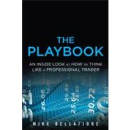 The Playbook An Inside Look at How to Think Like a Professional Trader by Bellafiore, Mike, 9780132937641