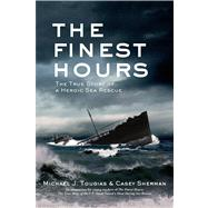 The Finest Hours The True Story of a Heroic Sea Rescue by Tougias, Michael J.; Sherman, Casey, 9780805097641