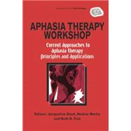 Aphasia Therapy Workshop: Current Approaches to Aphasia Therapy - Principles and Applications: A Special Issue of Aphasiology by Stark,Jacqueline Ann, 9781138877641