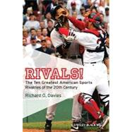 Rivals! : The Ten Greatest American Sports Rivalries of the 20th Century