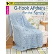 Q Hook Afghans Family: Croched With Multiple Strands of Yarn, These Afghans Are Plush and Comfy, Once You See How Fast They Work Up, You'll Enjoy Making Them to Share by Leisure Arts, Inc., 9781464727641