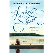 The Lake Season A Novel by McKinnon, Hannah, 9781476777641