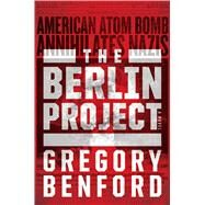 The Berlin Project by Benford, Gregory, 9781481487641