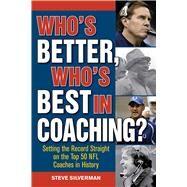 Who's Better, Who's Best in Coaching? by Silverman, Steve, 9781613217641