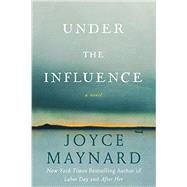 Under the Influence by Maynard, Joyce, 9780062257642