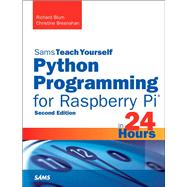 Python Programming for Raspberry Pi, Sams Teach Yourself in 24 Hours by Blum, Richard; Bresnahan, Christine, 9780672337642